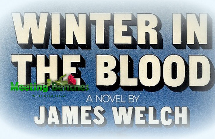 a literary analysis of winter in the blood by james welch What does it mean for a native american to read james welch well, even speaking from personal experience, when i first read winter in the blood, i felt an identification with the protagonist that i never would feel otherwise i mean, even though i love literature and would suspend disbelief and identify with whomever -- the.
